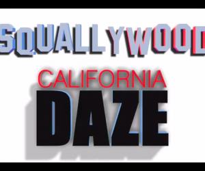 California Daze - Squallywood  - Ep#4